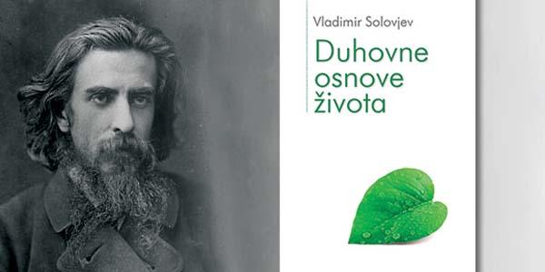 """Predstavljeno vrsno djelo ruskog velikana duha Vladimira Solovjeva """"Duhovne osnove života"""""""